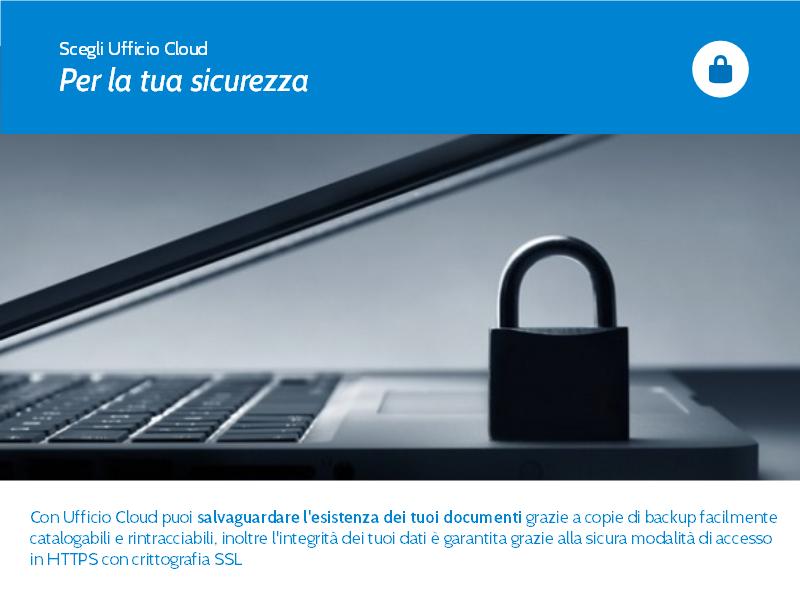 Slide 7. Con Ufficio Cloud puoi salvaguardare l'esistenza dei tuoi documenti grazie a copie di backup facilmente catalogabili e rintracciabili.