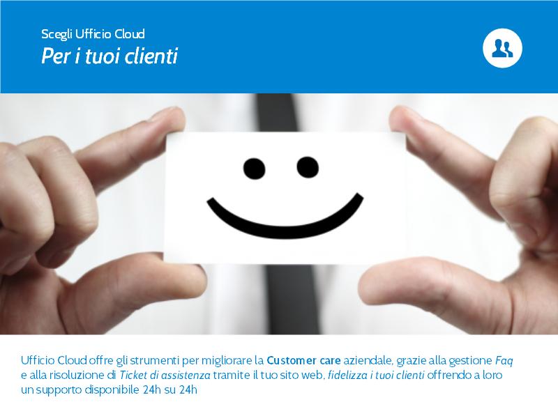 Slide 6. Ufficio Cloud offre gli strumenti per migliorare la Customer Care aziendale grazie alla gestione FAQ e alla risoluzione di Ticket di assistenza tramite il tuo sito web.